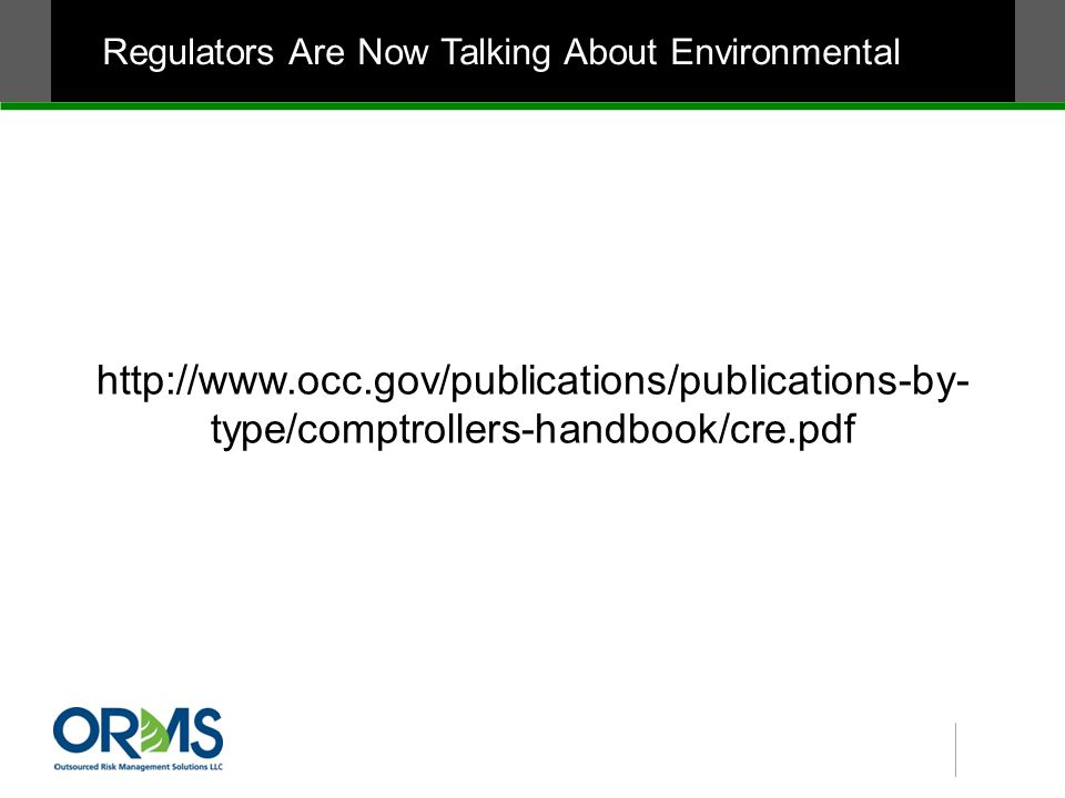 Regulators Are Now Talking About Environmental http://www.occ.gov/publications/publications-by- type/comptrollers-handbook/cre.pdf