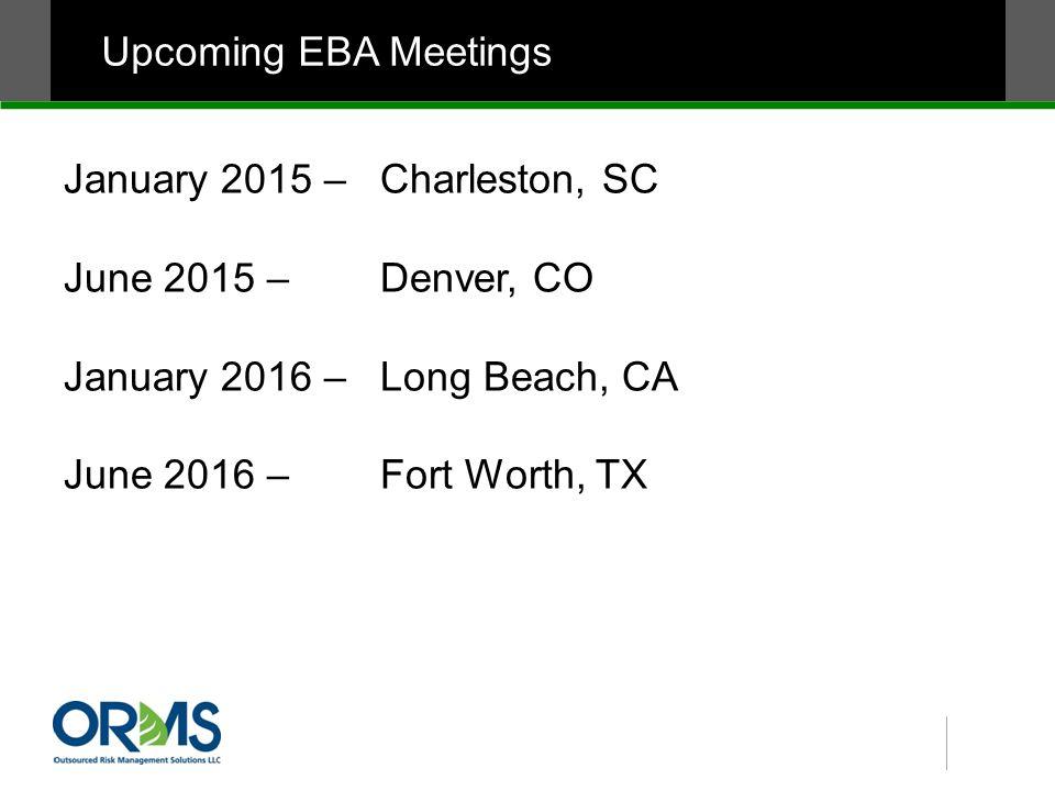 Upcoming EBA Meetings January 2015 – Charleston, SC June 2015 – Denver, CO January 2016 – Long Beach, CA June 2016 – Fort Worth, TX
