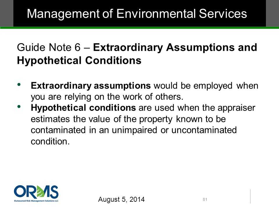 Guide Note 6 – Extraordinary Assumptions and Hypothetical Conditions Extraordinary assumptions would be employed when you are relying on the work of others.