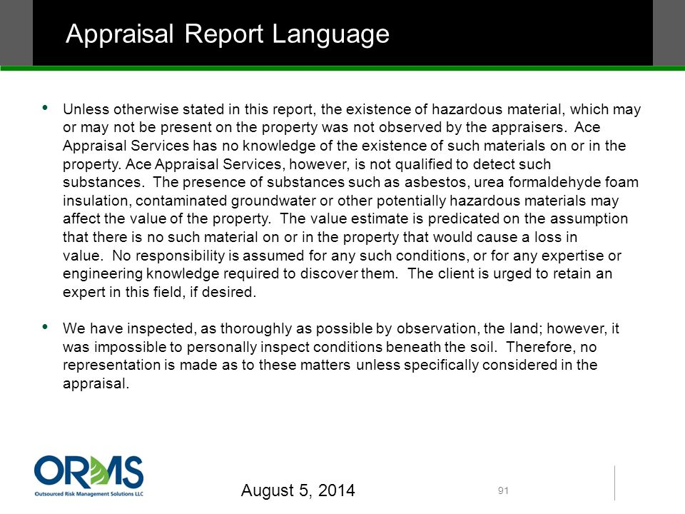 Appraisal Report Language Unless otherwise stated in this report, the existence of hazardous material, which may or may not be present on the property was not observed by the appraisers.