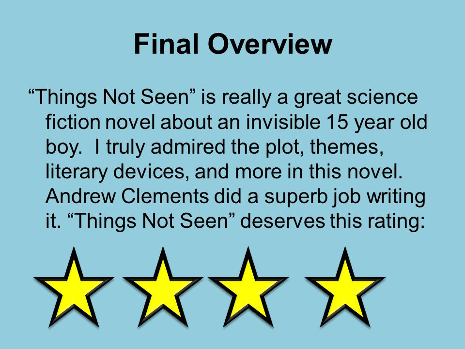 Final Overview Things Not Seen is really a great science fiction novel about an invisible 15 year old boy.