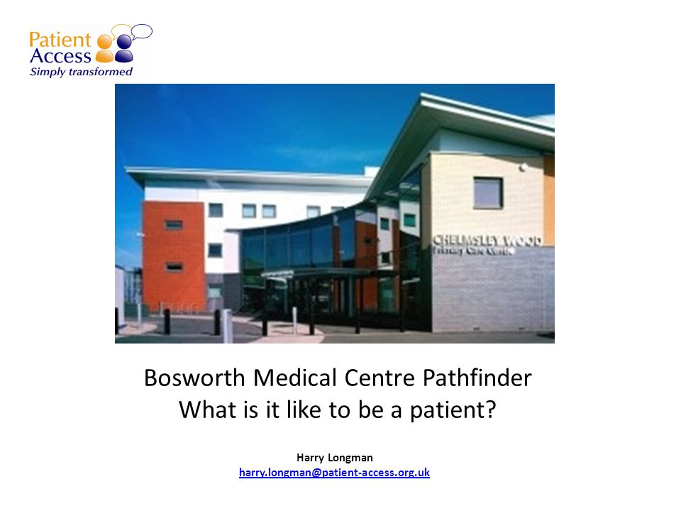 Bosworth Medical Centre Pathfinder What is it like to be a patient.