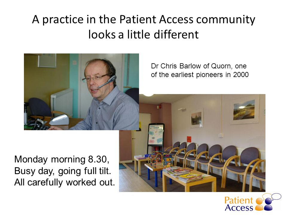 A practice in the Patient Access community looks a little different Monday morning 8.30, Busy day, going full tilt. All carefully worked out. Dr Chris