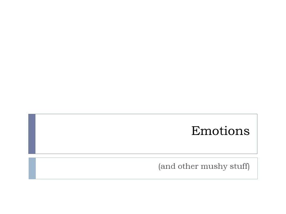 Emotions (and other mushy stuff)