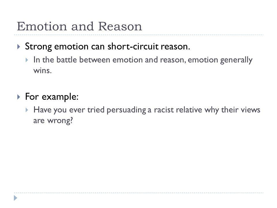Emotion and Reason  Strong emotion can short-circuit reason.
