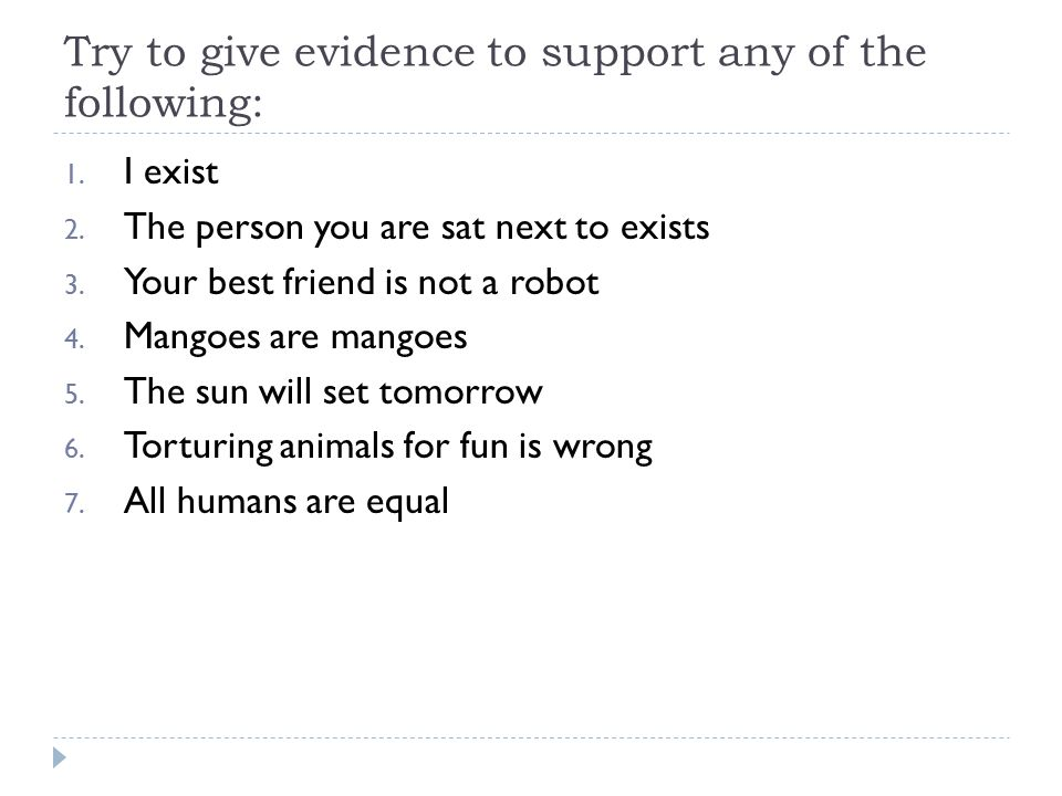 Try to give evidence to support any of the following: 1.