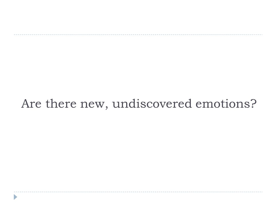Are there new, undiscovered emotions?