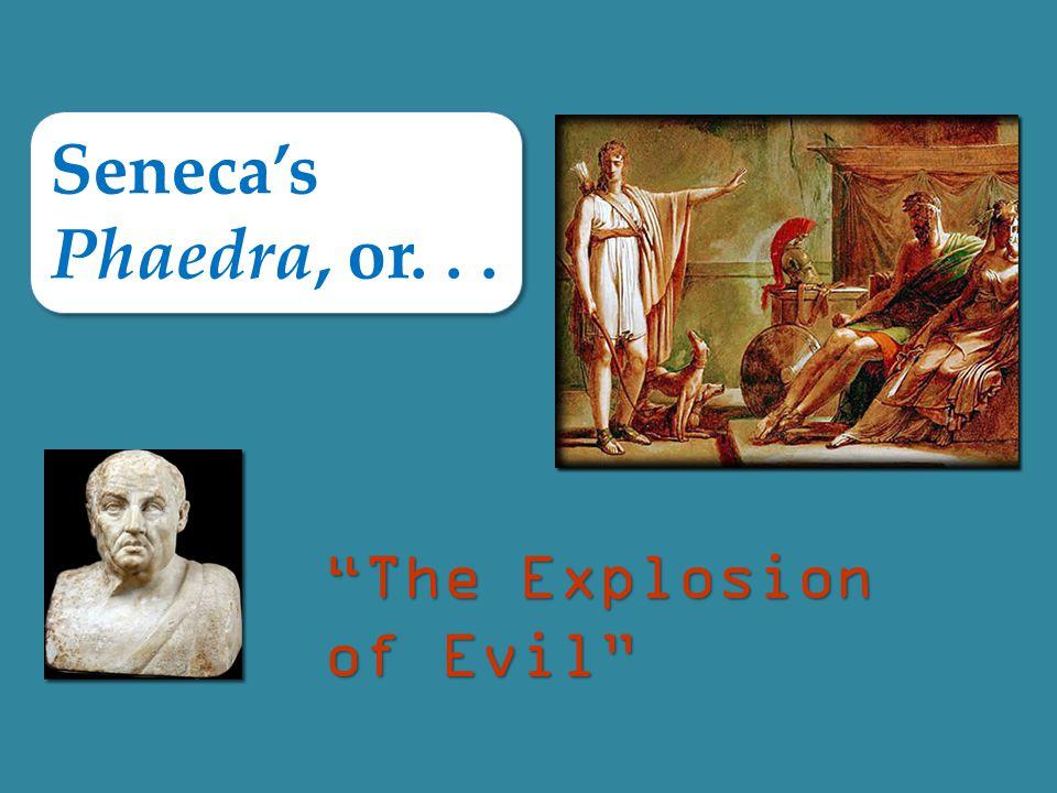 Seneca's Phaedra, or... The Explosion of Evil