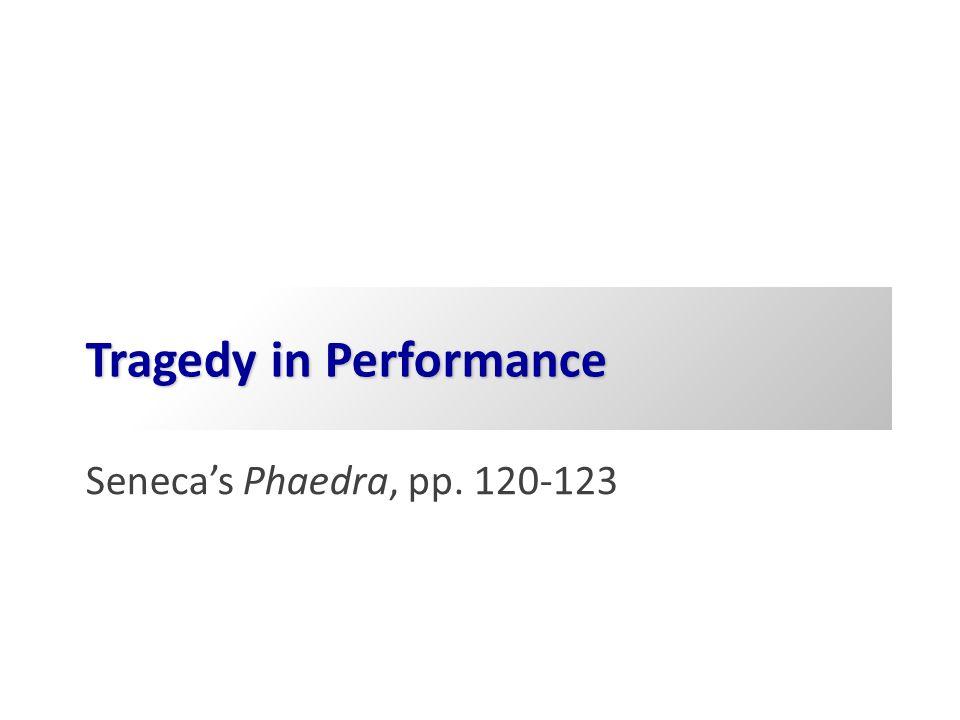 Tragedy in Performance Seneca's Phaedra, pp. 120-123