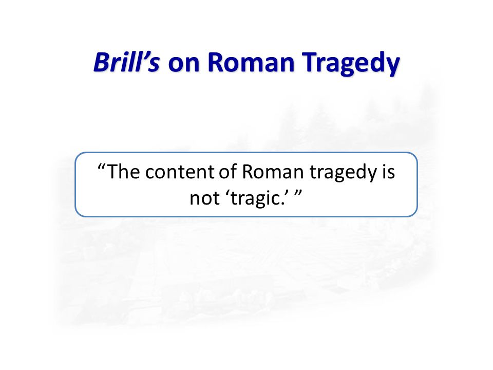 The content of Roman tragedy is not 'tragic.' Brill's on Roman Tragedy