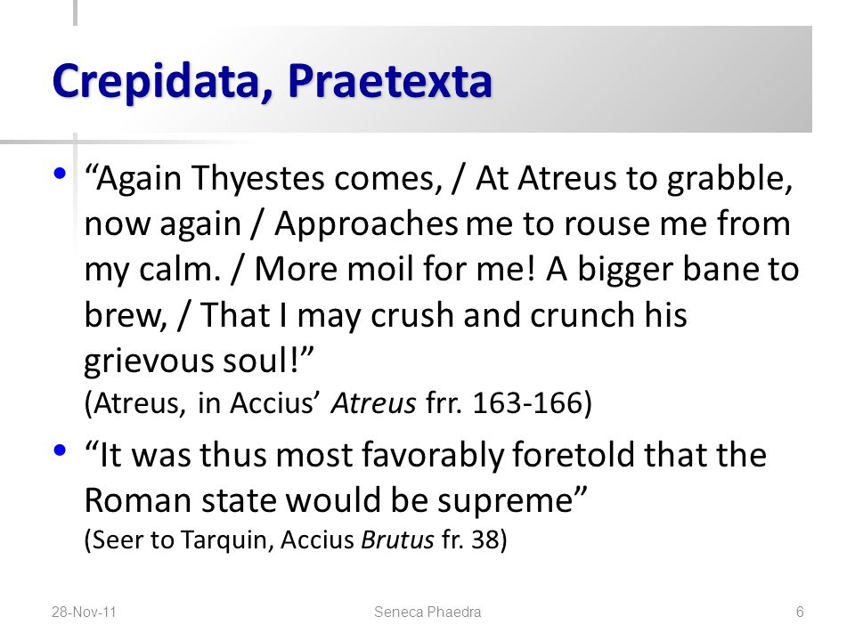 Crepidata, Praetexta Again Thyestes comes, / At Atreus to grabble, now again / Approaches me to rouse me from my calm.
