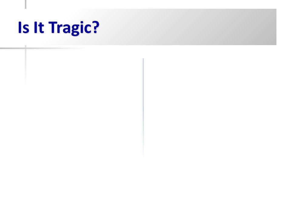 Is It Tragic