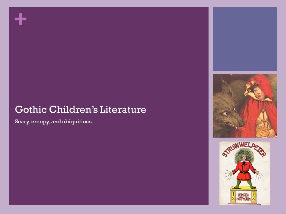 + Gothic Children's Literature Scary, creepy, and ubiquitious