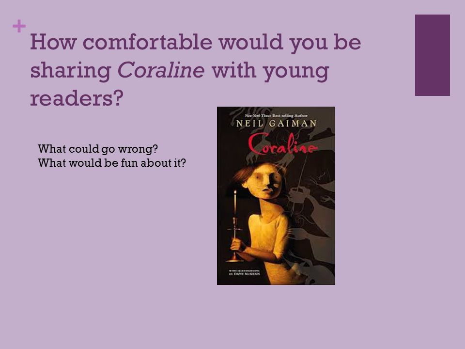 + How comfortable would you be sharing Coraline with young readers.