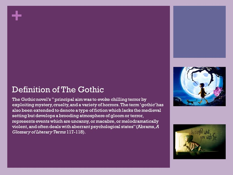 + Definition of The Gothic The Gothic novel's principal aim was to evoke chilling terror by exploiting mystery, cruelty, and a variety of horrors.