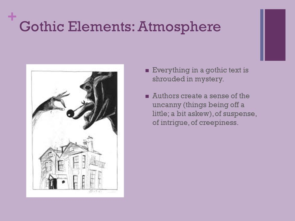 + Gothic Elements: Atmosphere Everything in a gothic text is shrouded in mystery.