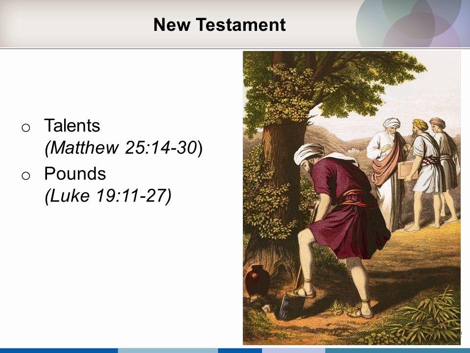 New Testament o Talents (Matthew 25:14-30) o Pounds (Luke 19:11-27)