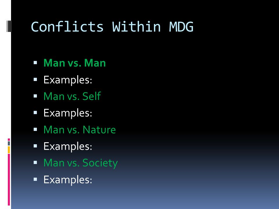 Conflicts Within MDG  Man vs. Man  Examples:  Man vs.