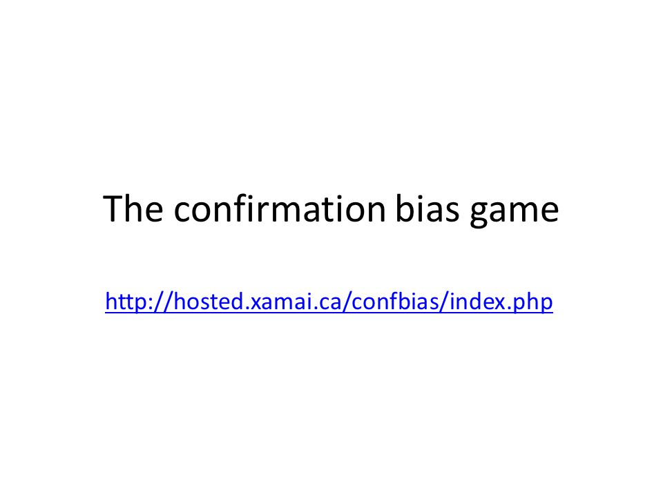 The confirmation bias game http://hosted.xamai.ca/confbias/index.php
