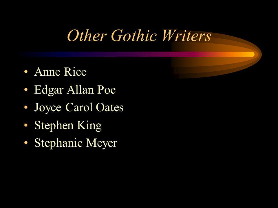 Other Gothic Writers Anne Rice Edgar Allan Poe Joyce Carol Oates Stephen King Stephanie Meyer