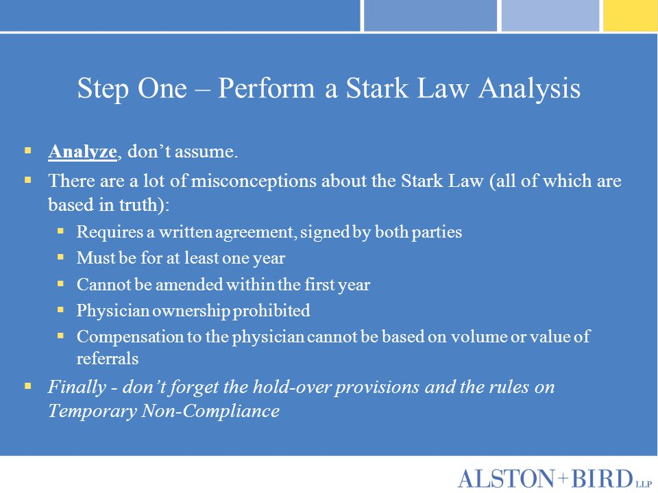 Step One – Perform a Stark Law Analysis  Analyze, don't assume.  There are a lot of misconceptions about the Stark Law (all of which are based in tr