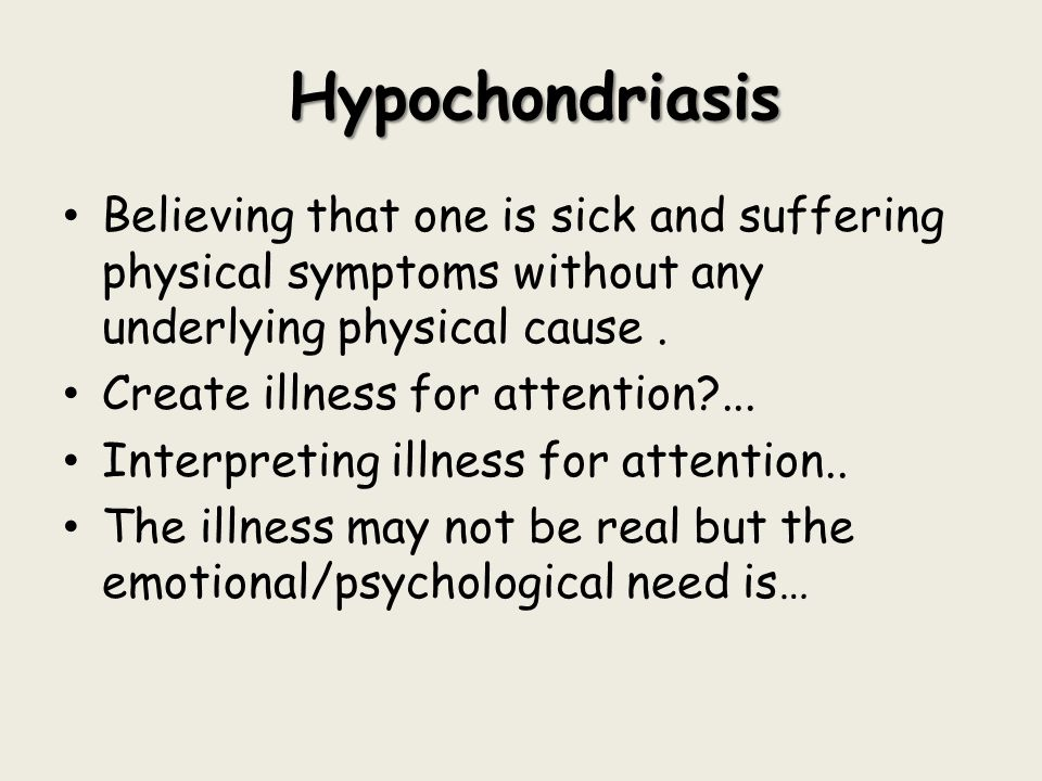 Hypochondriasis Hypochondriasis Believing that one is sick and suffering physical symptoms without any underlying physical cause. Create illness for a