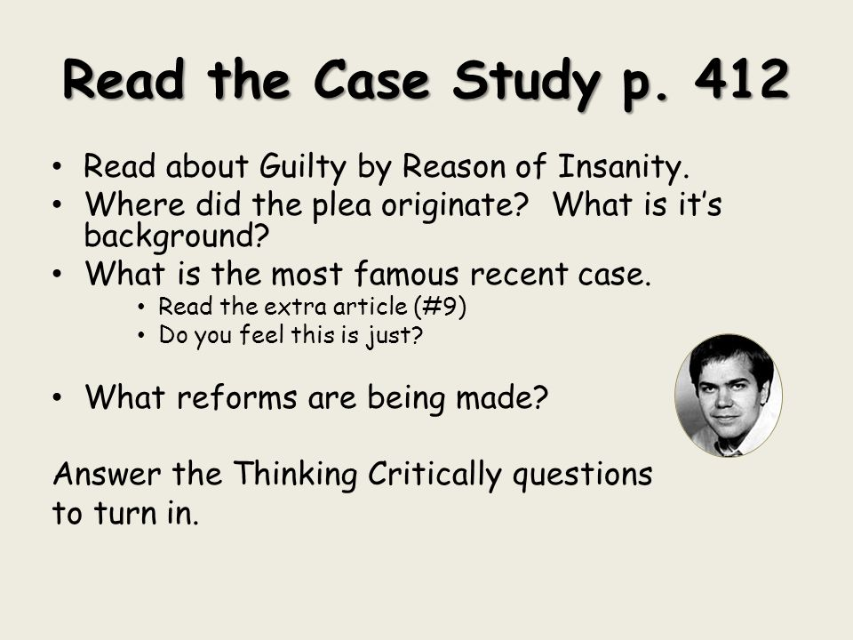 Read the Case Study p. 412 Read about Guilty by Reason of Insanity. Where did the plea originate? What is it's background? What is the most famous rec
