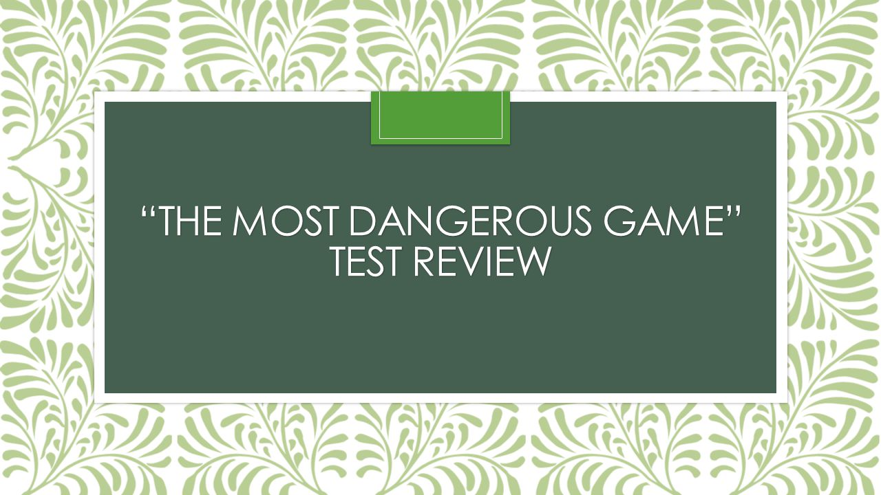 """""""THE MOST DANGEROUS GAME"""" TEST REVIEW"""