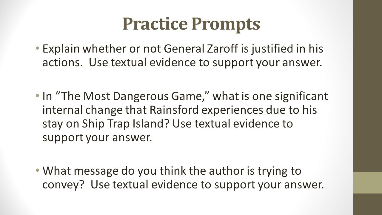 """Practice Prompts Explain whether or not General Zaroff is justified in his actions. Use textual evidence to support your answer. In """"The Most Dangerou"""