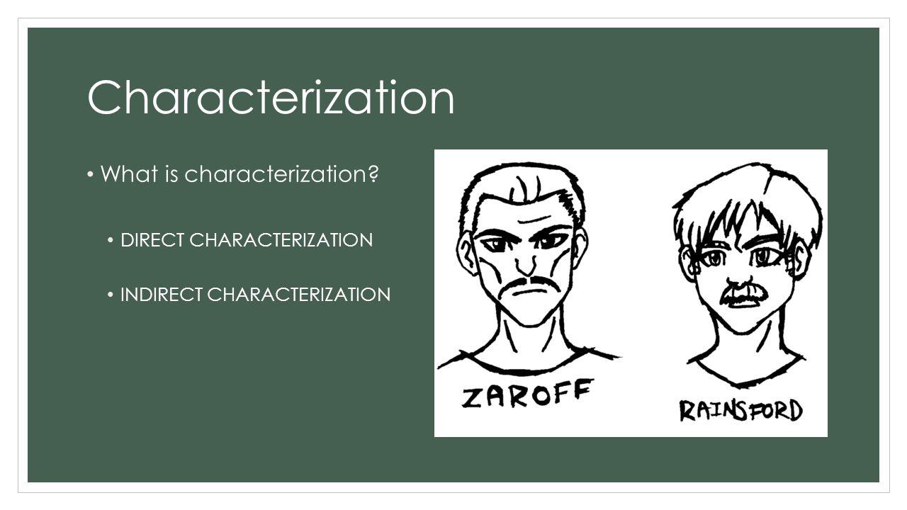 Characterization What is characterization? DIRECT CHARACTERIZATION INDIRECT CHARACTERIZATION