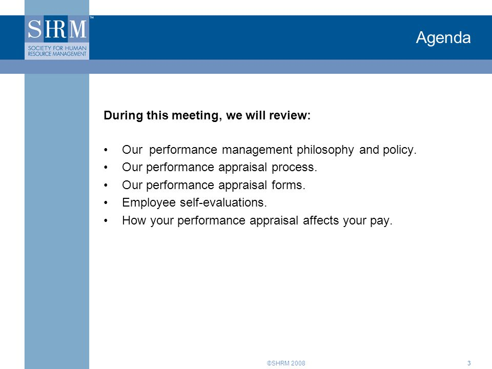 ©SHRM 20083 Agenda During this meeting, we will review: Our performance management philosophy and policy.