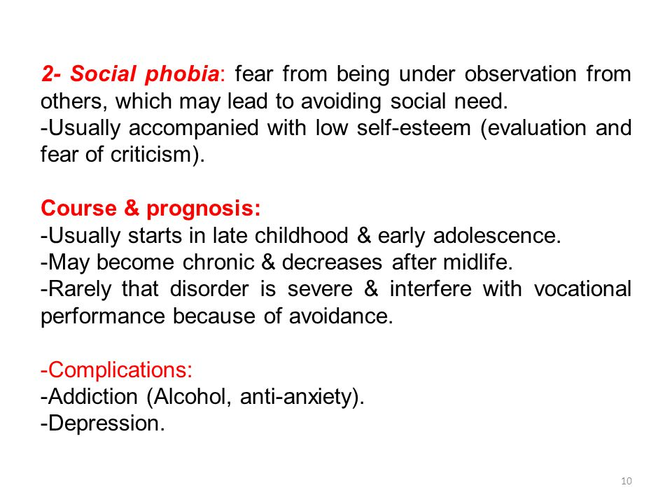 2- Social phobia: fear from being under observation from others, which may lead to avoiding social need.