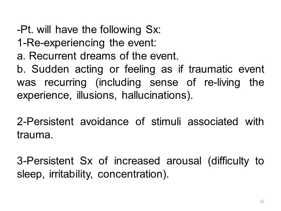 -Pt. will have the following Sx: 1-Re-experiencing the event: a.