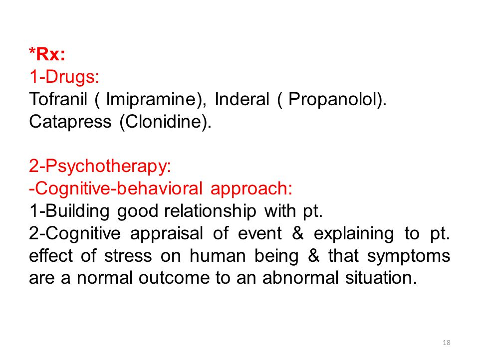 *Rx: 1-Drugs: Tofranil ( Imipramine), Inderal ( Propanolol).