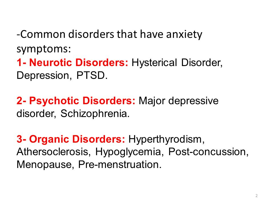 -Common disorders that have anxiety symptoms: 1- Neurotic Disorders: Hysterical Disorder, Depression, PTSD.