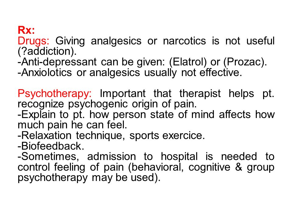 Rx: Drugs: Giving analgesics or narcotics is not useful ( addiction).