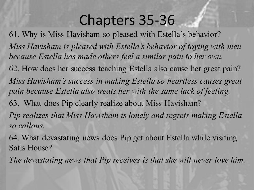 Chapters 35-36 61.Why is Miss Havisham so pleased with Estella's behavior.