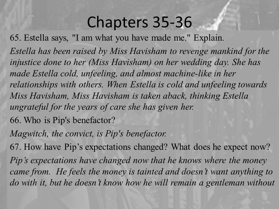Chapters 35-36 65.Estella says, I am what you have made me. Explain.