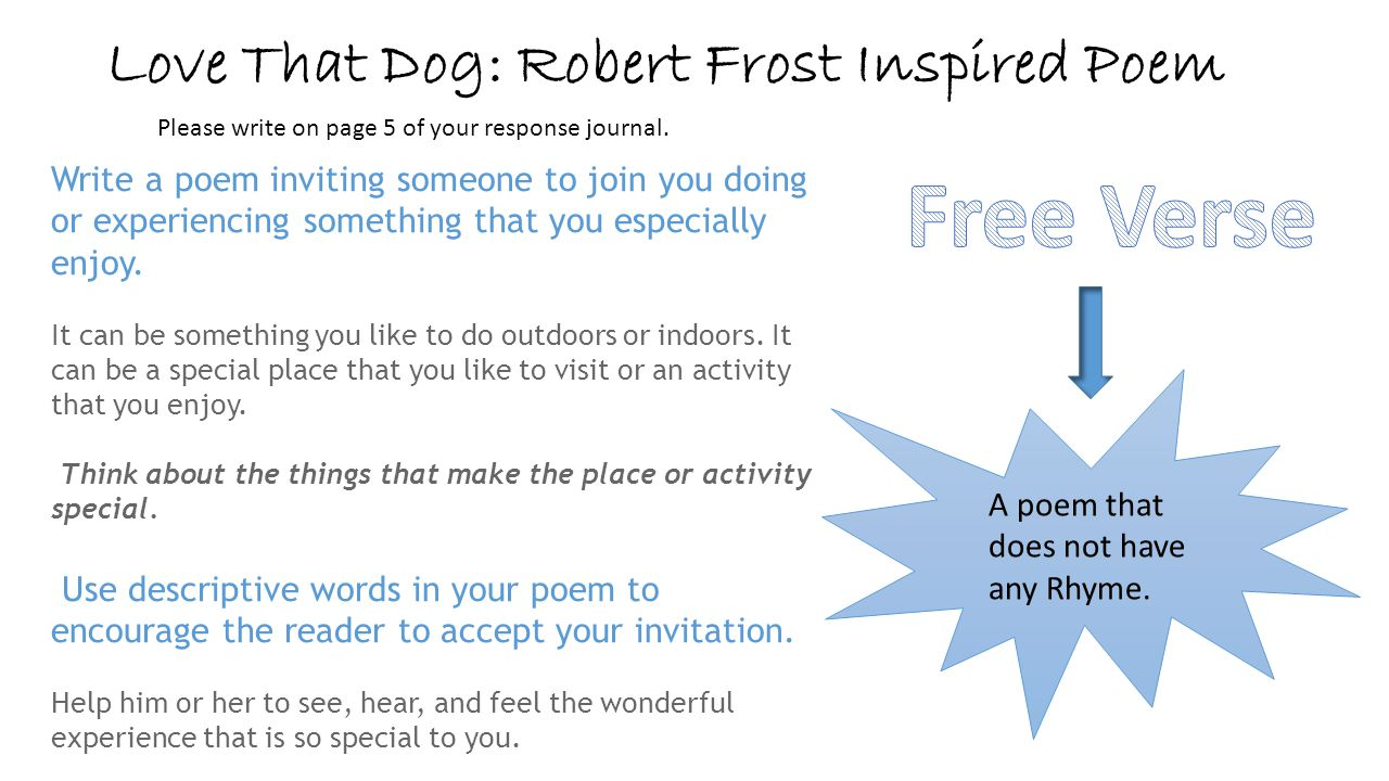 Love That Dog: Robert Frost Inspired Poem Write a poem inviting someone to join you doing or experiencing something that you especially enjoy. It can