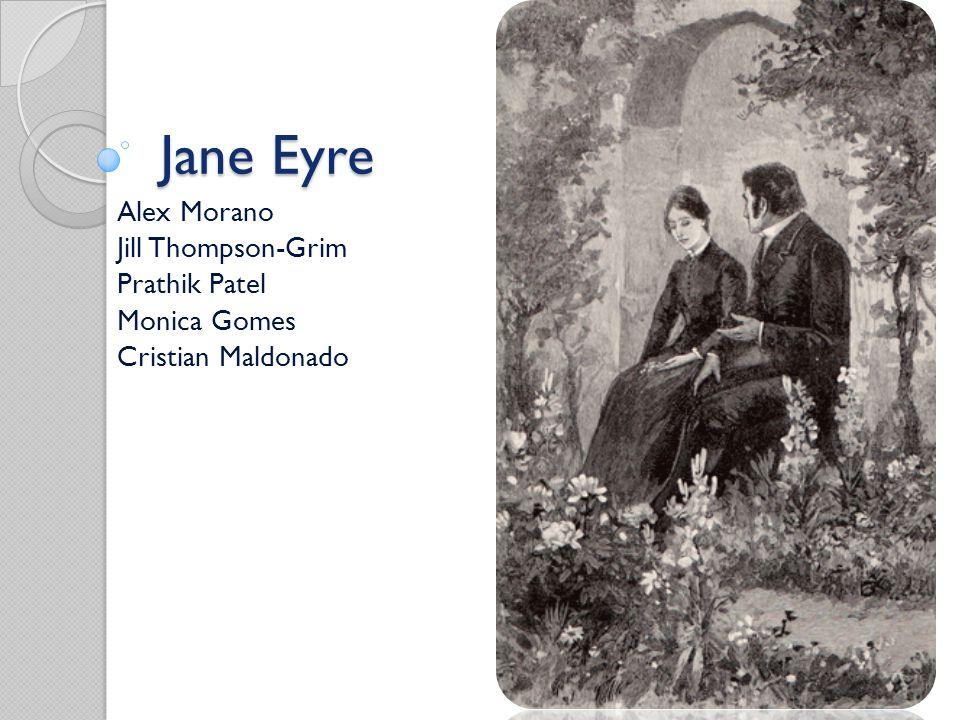 Jane Eyre Alex Morano Jill Thompson-Grim Prathik Patel Monica Gomes Cristian Maldonado