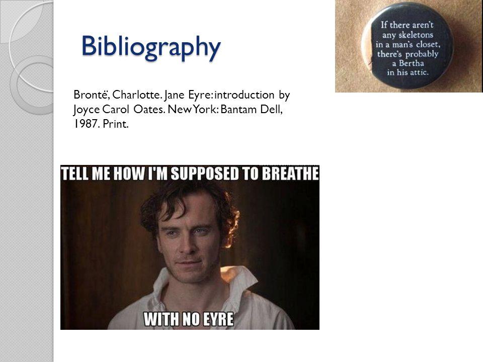 Bibliography Bronte ̈, Charlotte. Jane Eyre: introduction by Joyce Carol Oates.