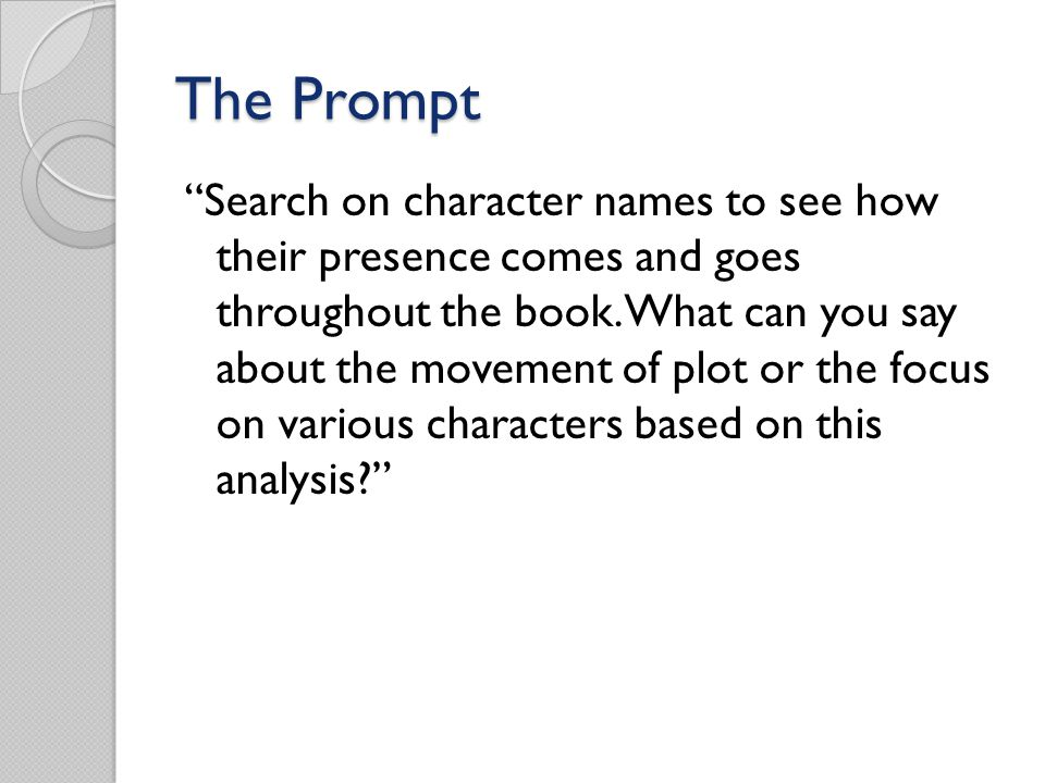 """The Prompt """"Search on character names to see how their presence comes and goes throughout the book. What can you say about the movement of plot or the"""