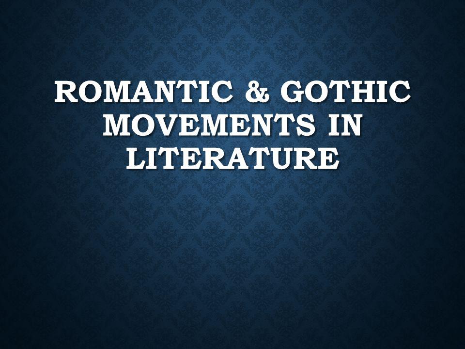 ROMANTIC & GOTHIC MOVEMENTS IN LITERATURE