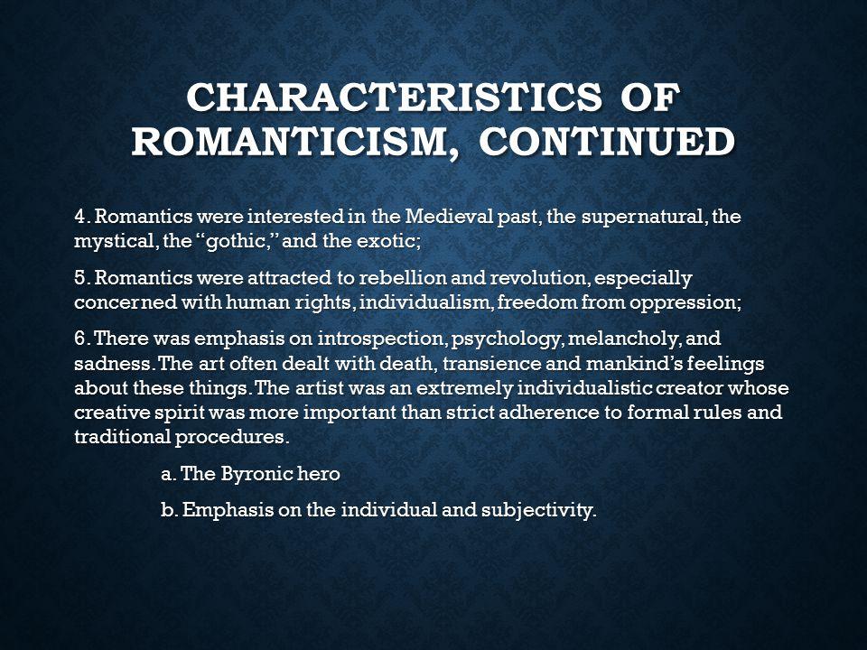 CHARACTERISTICS OF ROMANTICISM, CONTINUED 4.