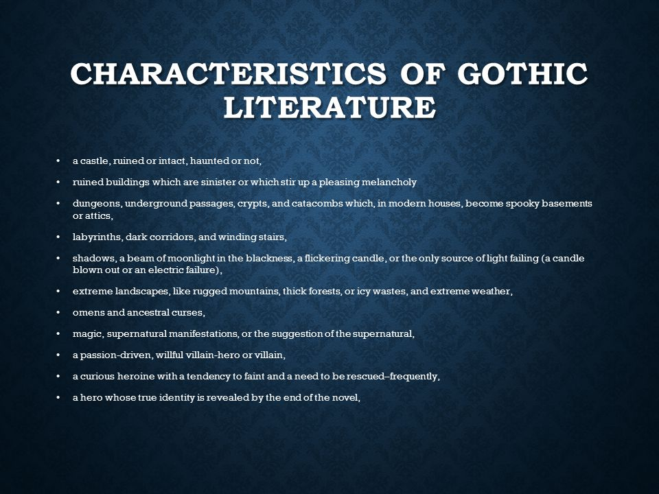CHARACTERISTICS OF GOTHIC LITERATURE a castle, ruined or intact, haunted or not, ruined buildings which are sinister or which stir up a pleasing melan