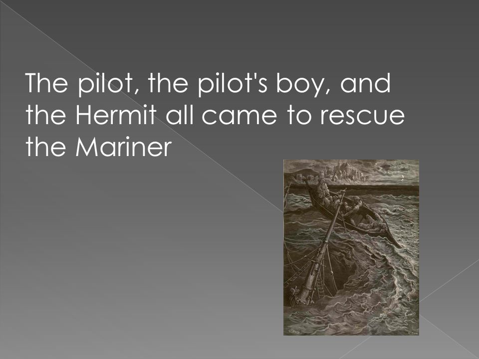 The pilot, the pilot's boy, and the Hermit all came to rescue the Mariner