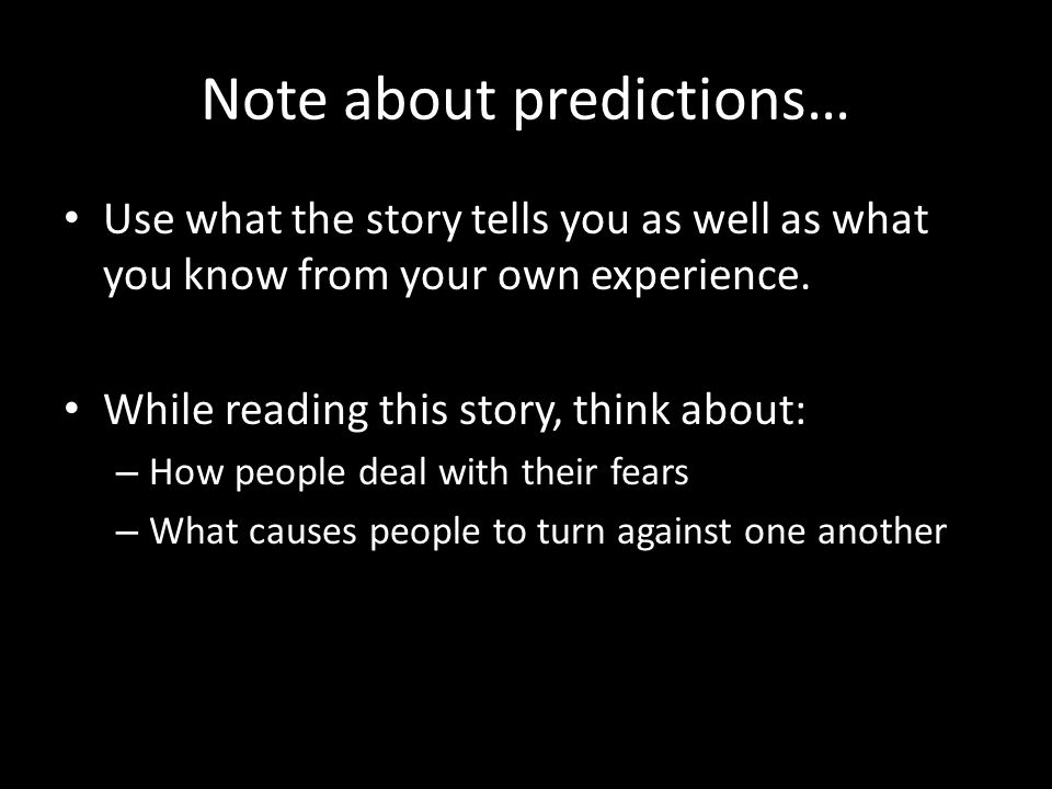 Note about predictions… Use what the story tells you as well as what you know from your own experience.