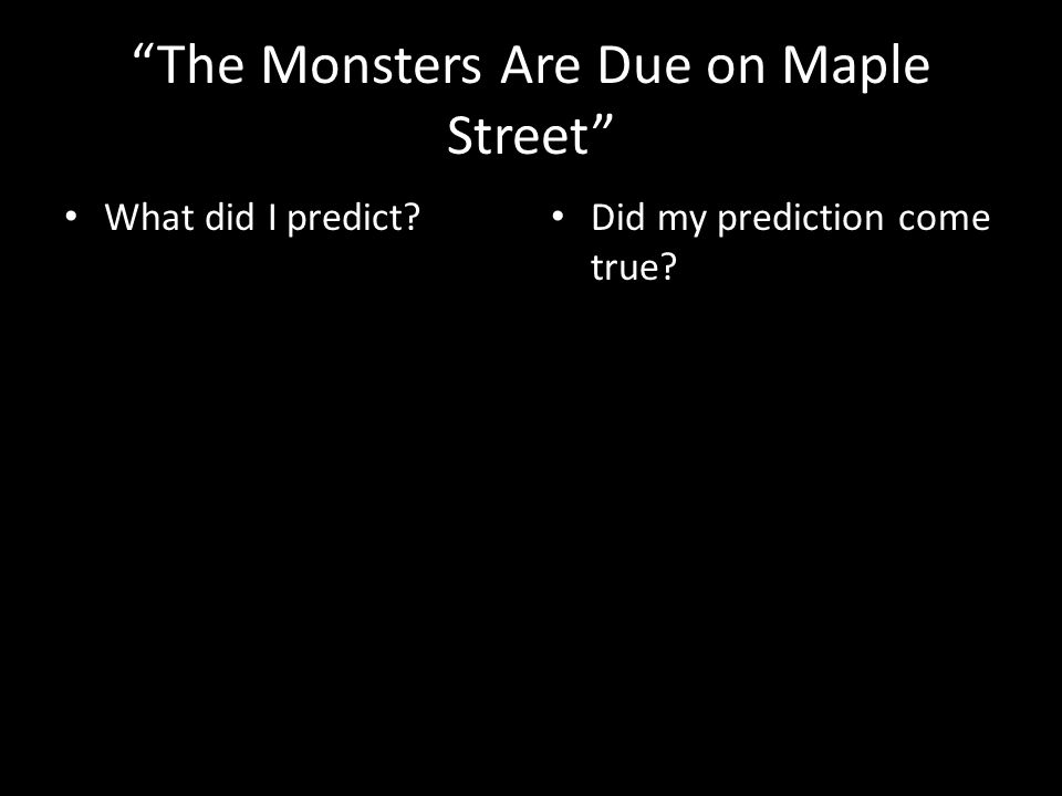 The Monsters Are Due on Maple Street What did I predict Did my prediction come true