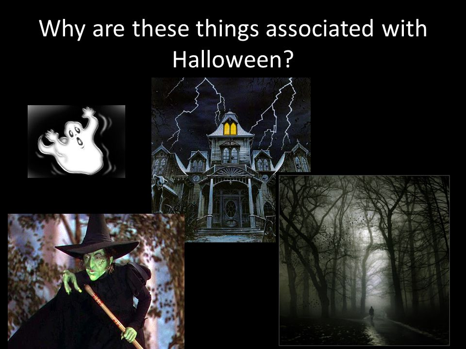 Why are these things associated with Halloween