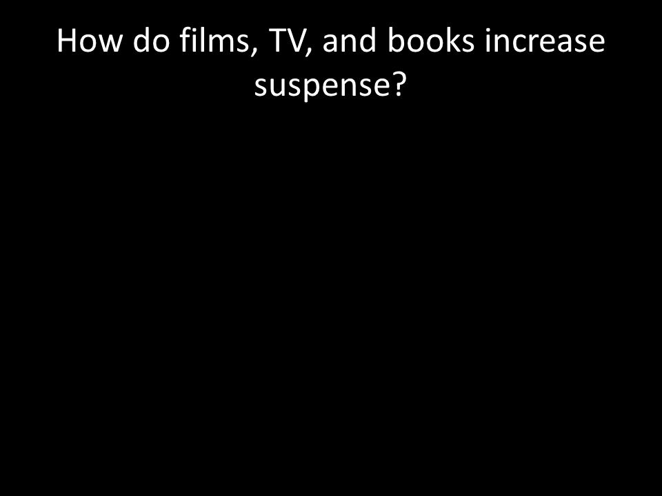 How do films, TV, and books increase suspense?